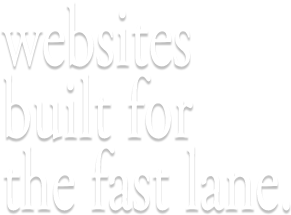 Websites built for the fast lane.